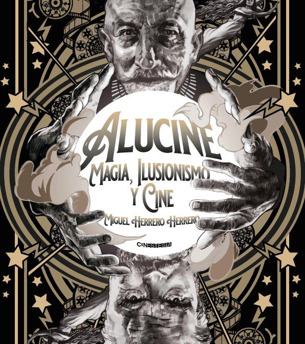 Alucine. Magia, ilusionismo y cine